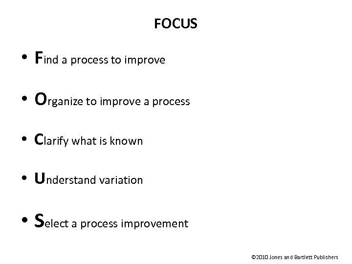 FOCUS • Find a process to improve • Organize to improve a process •