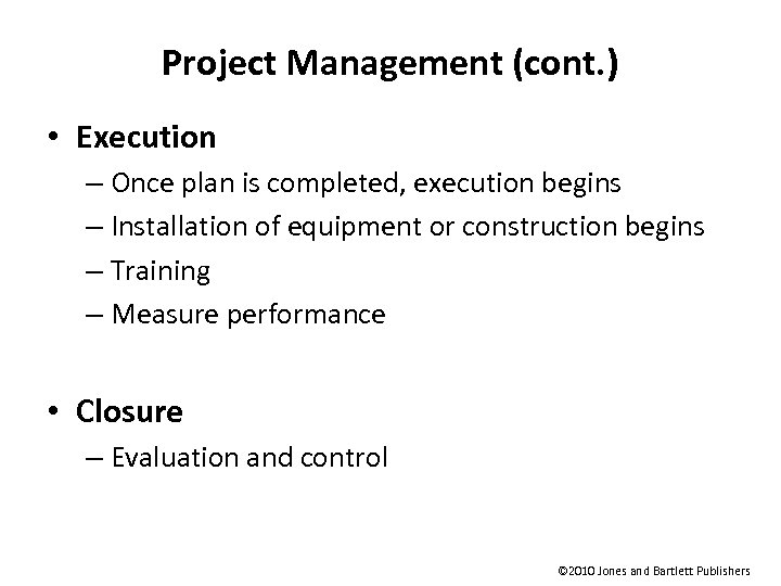 Project Management (cont. ) • Execution – Once plan is completed, execution begins –