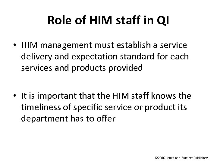 Role of HIM staff in QI • HIM management must establish a service delivery