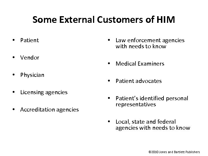 Some External Customers of HIM • Patient • Vendor • Physician • Licensing agencies