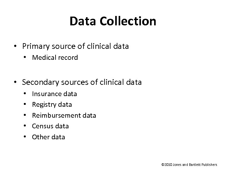 Data Collection • Primary source of clinical data • Medical record • Secondary sources