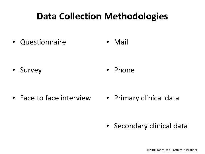 Data Collection Methodologies • Questionnaire • Mail • Survey • Phone • Face to