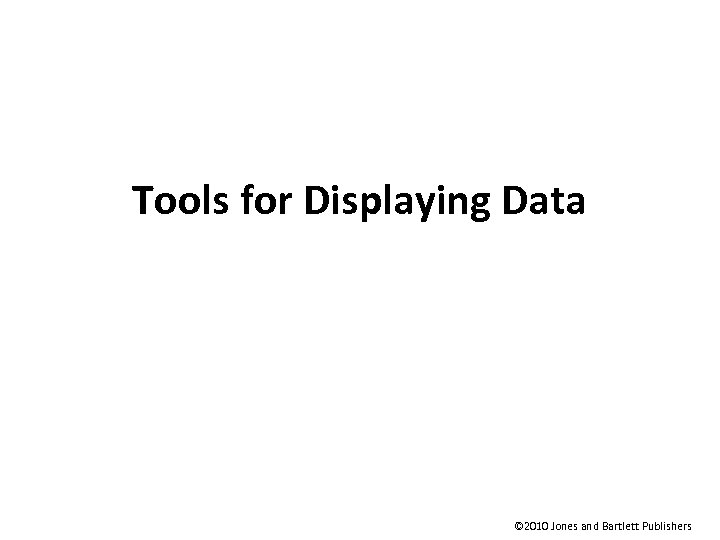 Tools for Displaying Data © 2010 Jones and Bartlett Publishers