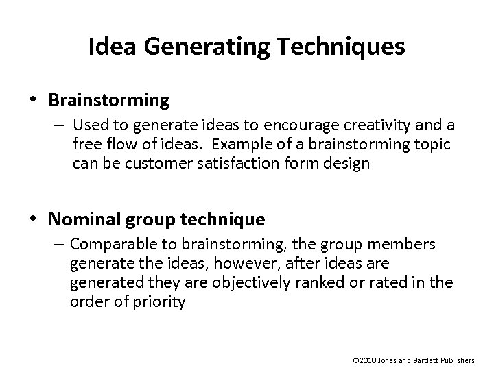 Idea Generating Techniques • Brainstorming – Used to generate ideas to encourage creativity and