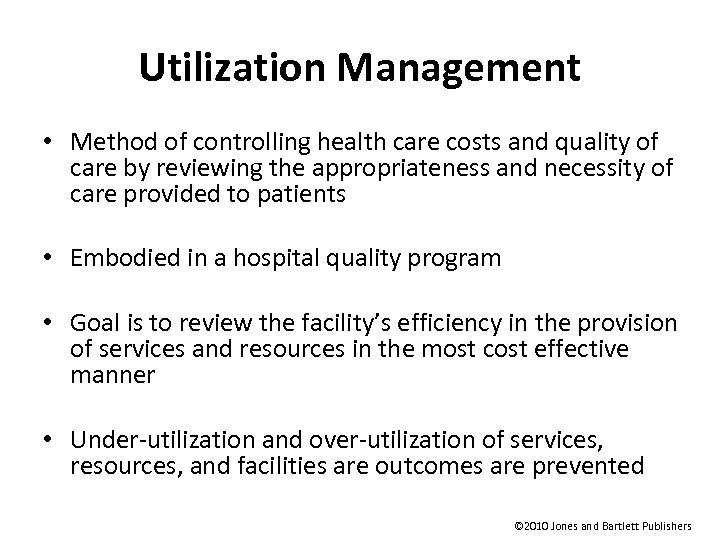 Utilization Management • Method of controlling health care costs and quality of care by