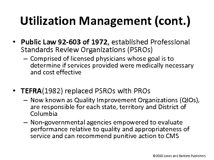 Utilization Management (cont. ) • Public Law 92 -603 of 1972, established Professional Standards