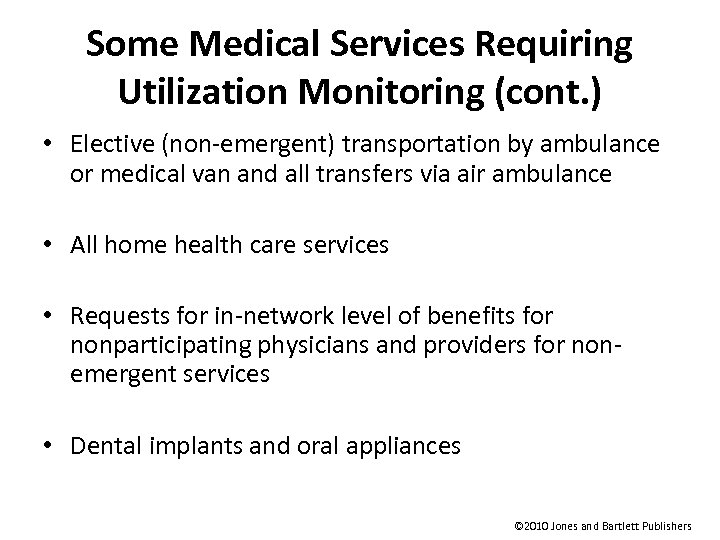 Some Medical Services Requiring Utilization Monitoring (cont. ) • Elective (non-emergent) transportation by ambulance