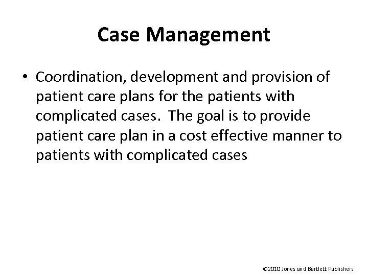 Case Management • Coordination, development and provision of patient care plans for the patients