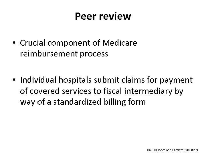 Peer review • Crucial component of Medicare reimbursement process • Individual hospitals submit claims