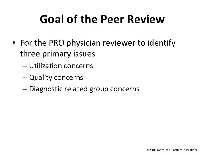 Goal of the Peer Review • For the PRO physician reviewer to identify three