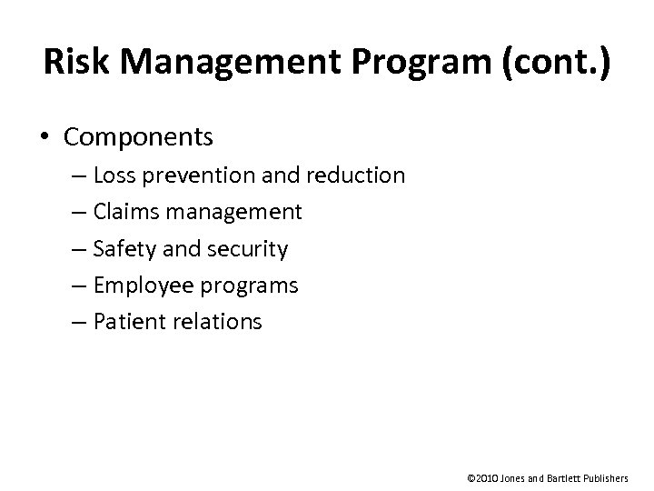 Risk Management Program (cont. ) • Components – Loss prevention and reduction – Claims