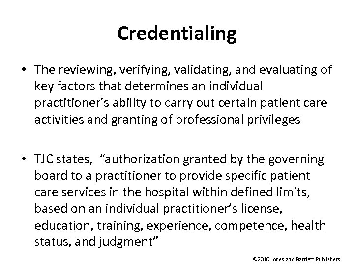 Credentialing • The reviewing, verifying, validating, and evaluating of key factors that determines an