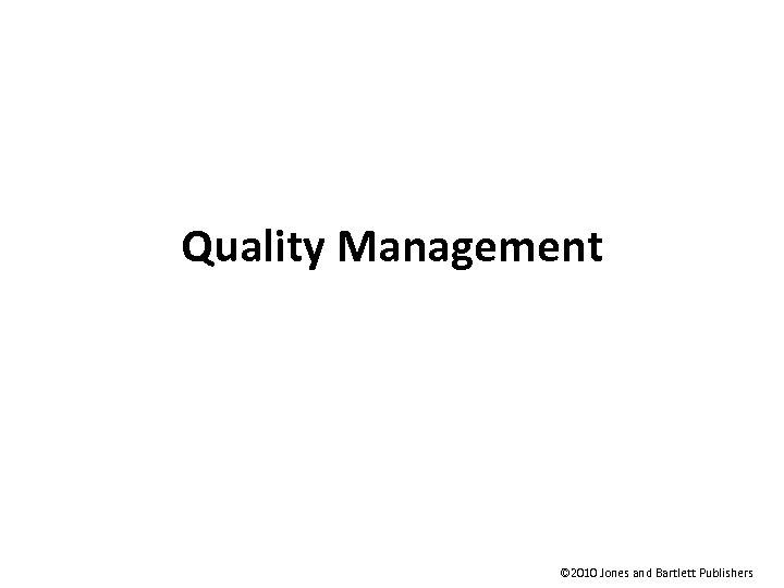 Quality Management © 2010 Jones and Bartlett Publishers