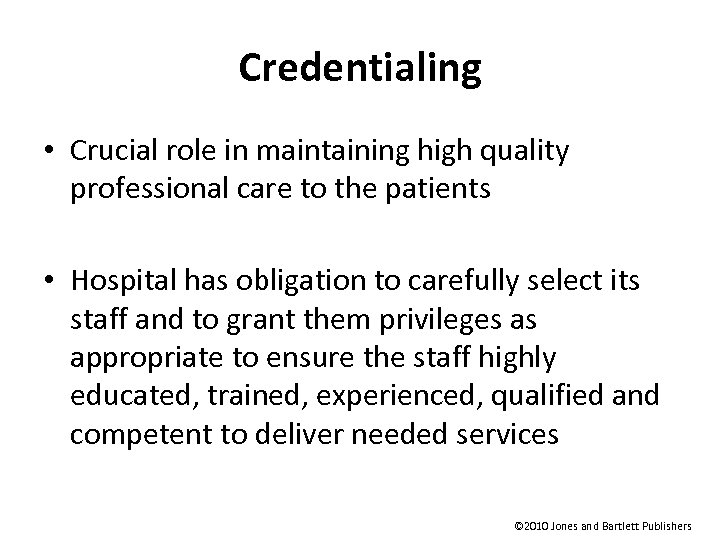 Credentialing • Crucial role in maintaining high quality professional care to the patients •