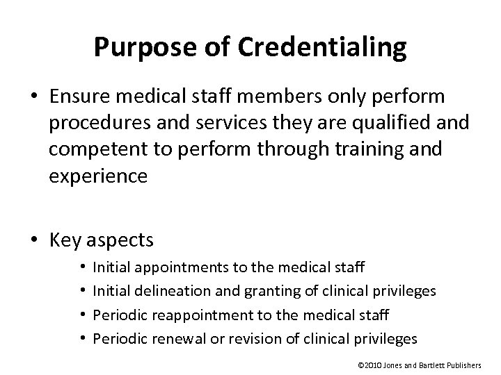 Purpose of Credentialing • Ensure medical staff members only perform procedures and services they