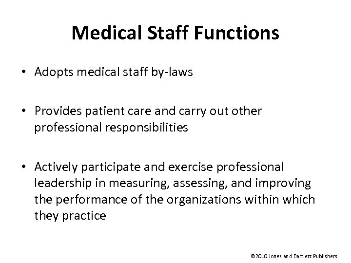 Medical Staff Functions • Adopts medical staff by-laws • Provides patient care and carry