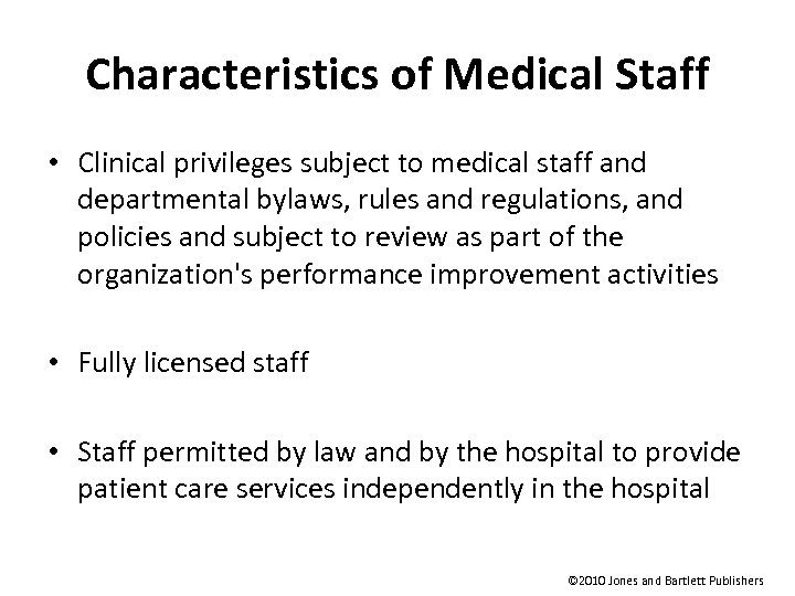 Characteristics of Medical Staff • Clinical privileges subject to medical staff and departmental bylaws,