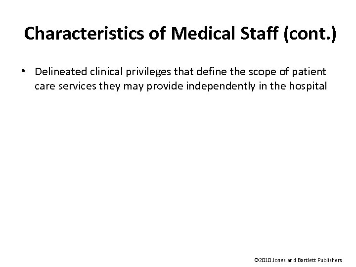 Characteristics of Medical Staff (cont. ) • Delineated clinical privileges that define the scope