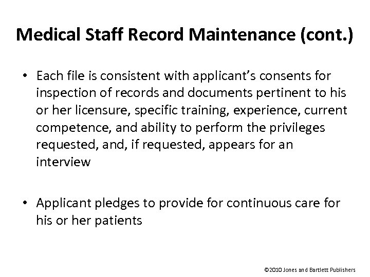 Medical Staff Record Maintenance (cont. ) • Each file is consistent with applicant's consents