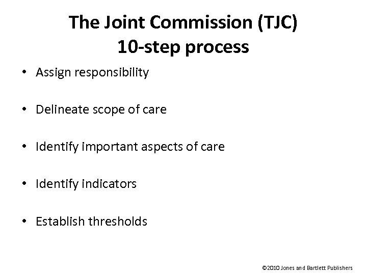 The Joint Commission (TJC) 10 -step process • Assign responsibility • Delineate scope of