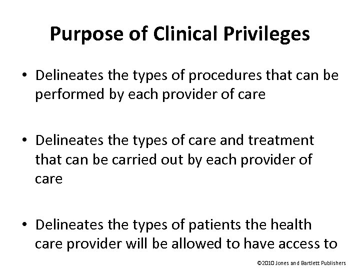 Purpose of Clinical Privileges • Delineates the types of procedures that can be performed