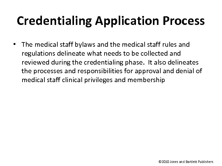 Credentialing Application Process • The medical staff bylaws and the medical staff rules and