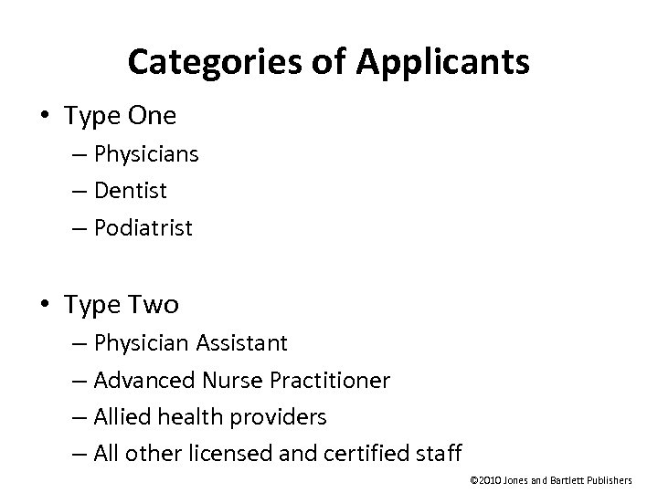 Categories of Applicants • Type One – Physicians – Dentist – Podiatrist • Type