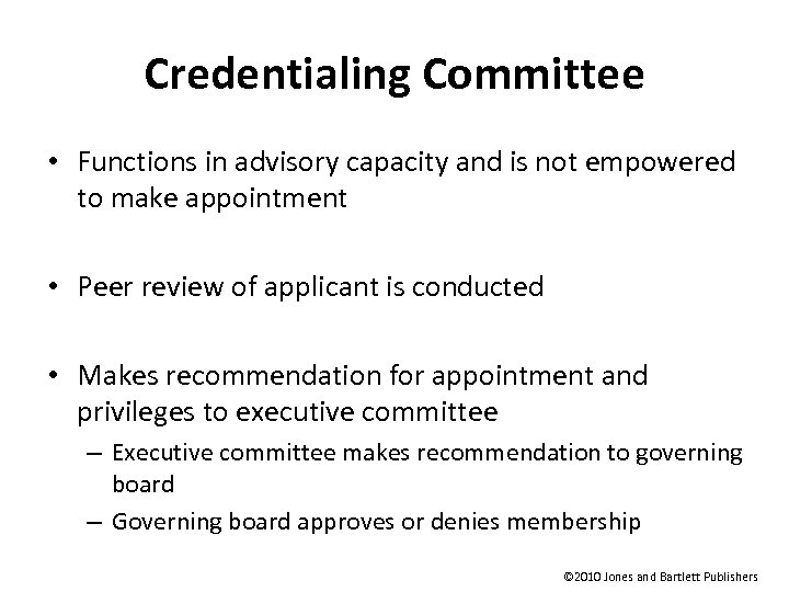 Credentialing Committee • Functions in advisory capacity and is not empowered to make appointment