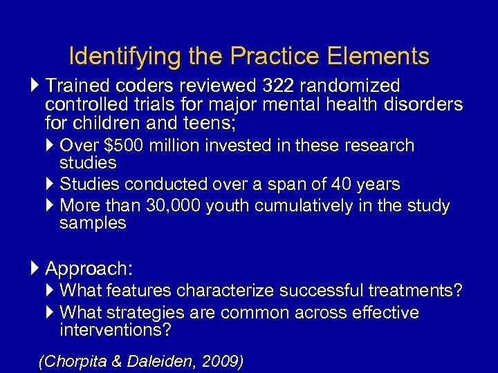 Identifying the Practice Elements Trained coders reviewed 322 randomized controlled trials for major mental