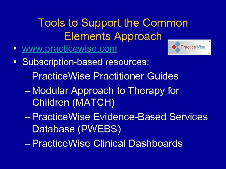 Tools to Support the Common Elements Approach • www. practicewise. com • Subscription-based resources: