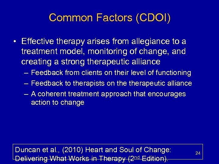 Common Factors (CDOI) • Effective therapy arises from allegiance to a treatment model, monitoring