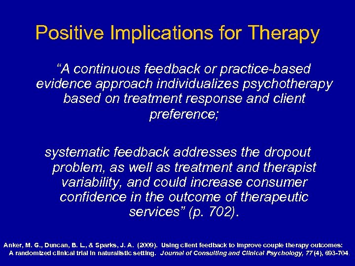 """Positive Implications for Therapy """"A continuous feedback or practice-based evidence approach individualizes psychotherapy based"""