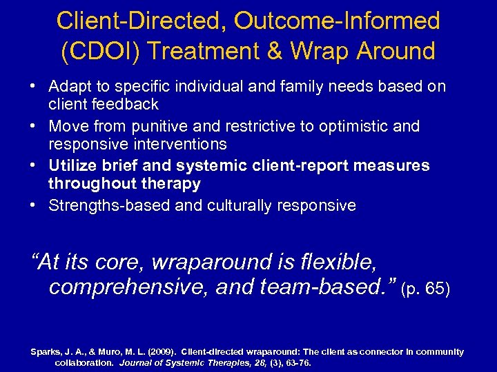 Client-Directed, Outcome-Informed (CDOI) Treatment & Wrap Around • Adapt to specific individual and family