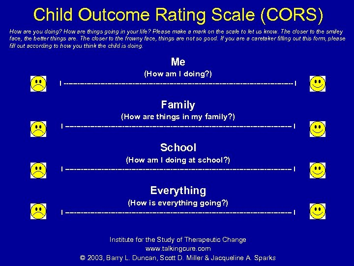 Child Outcome Rating Scale (CORS) How are you doing? How are things going in