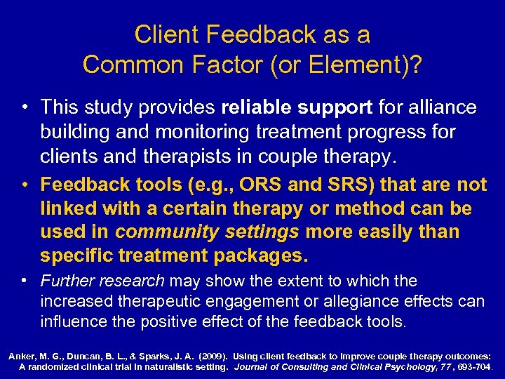 Client Feedback as a Common Factor (or Element)? • This study provides reliable support
