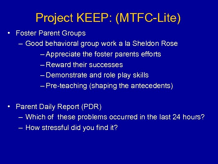 Project KEEP: (MTFC-Lite) • Foster Parent Groups – Good behavioral group work a la