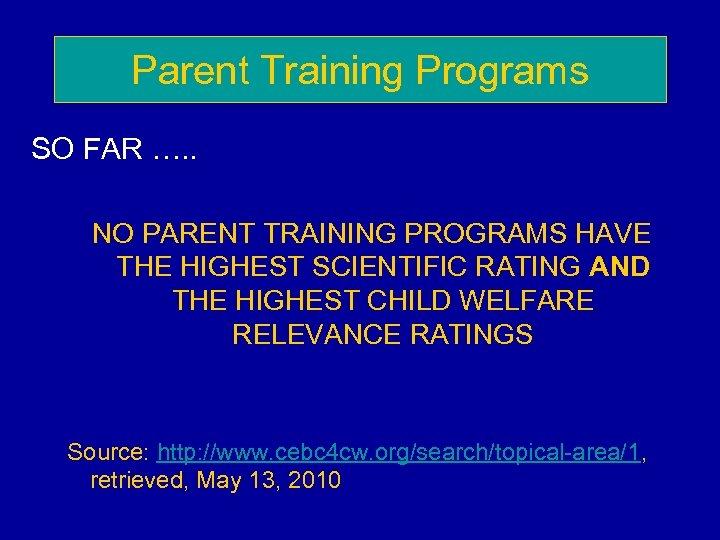 Parent Training Programs SO FAR …. . NO PARENT TRAINING PROGRAMS HAVE THE HIGHEST