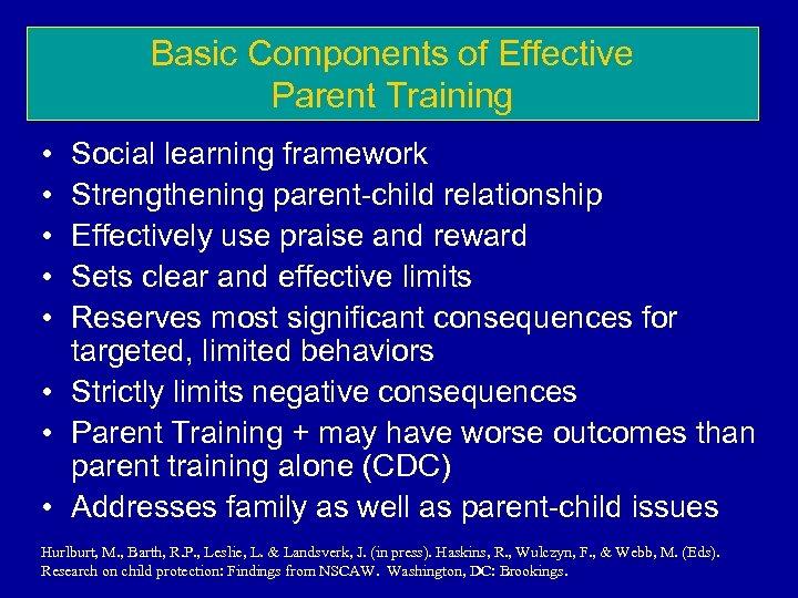 Basic Components of Effective Parent Training • • • Social learning framework Strengthening parent-child