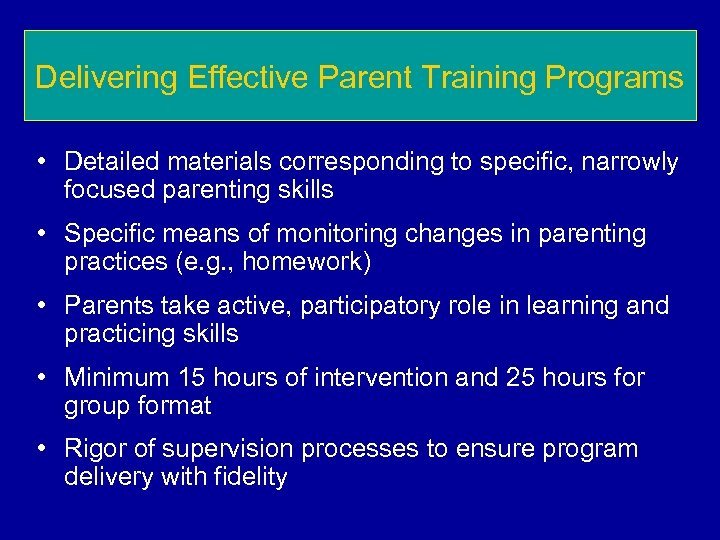 Delivering Effective Parent Training Programs • Detailed materials corresponding to specific, narrowly focused parenting