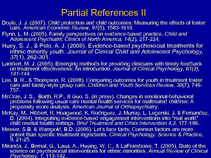 Partial References II Doyle, J. J. (2007). Child protection and child outcomes: Measuring the