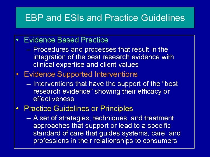 EBP and ESIs and Practice Guidelines • Evidence Based Practice – Procedures and processes