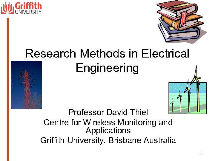 Research Methods in Electrical Engineering Professor David Thiel Centre for Wireless Monitoring and Applications