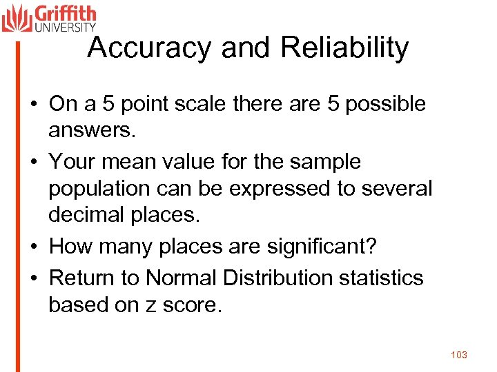 Accuracy and Reliability • On a 5 point scale there are 5 possible answers.