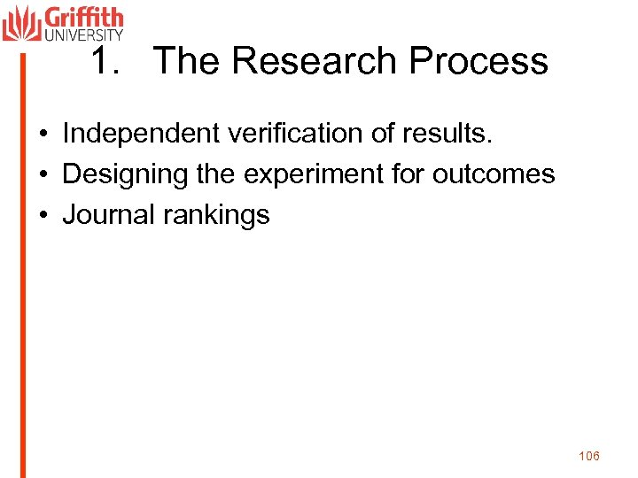 1. The Research Process • Independent verification of results. • Designing the experiment for