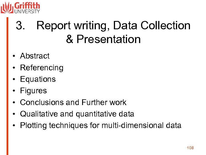 3. Report writing, Data Collection & Presentation • • Abstract Referencing Equations Figures Conclusions