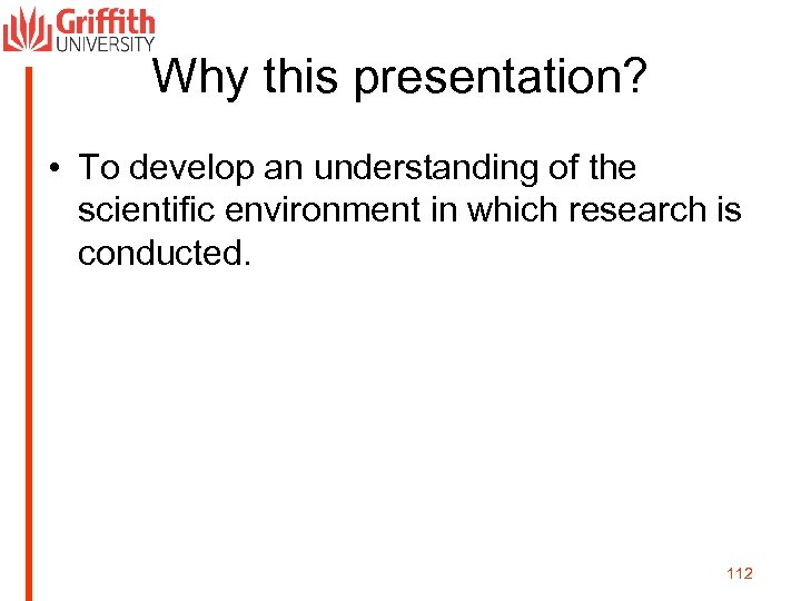 Why this presentation? • To develop an understanding of the scientific environment in which