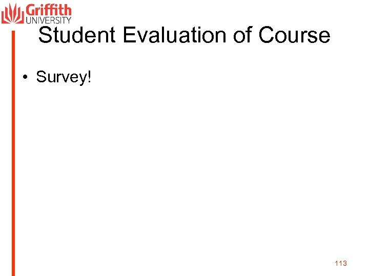 Student Evaluation of Course • Survey! 113