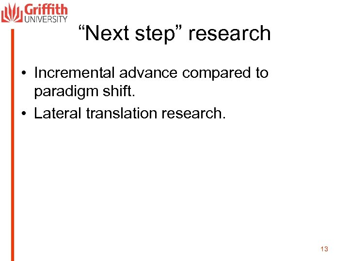 """Next step"" research • Incremental advance compared to paradigm shift. • Lateral translation research."