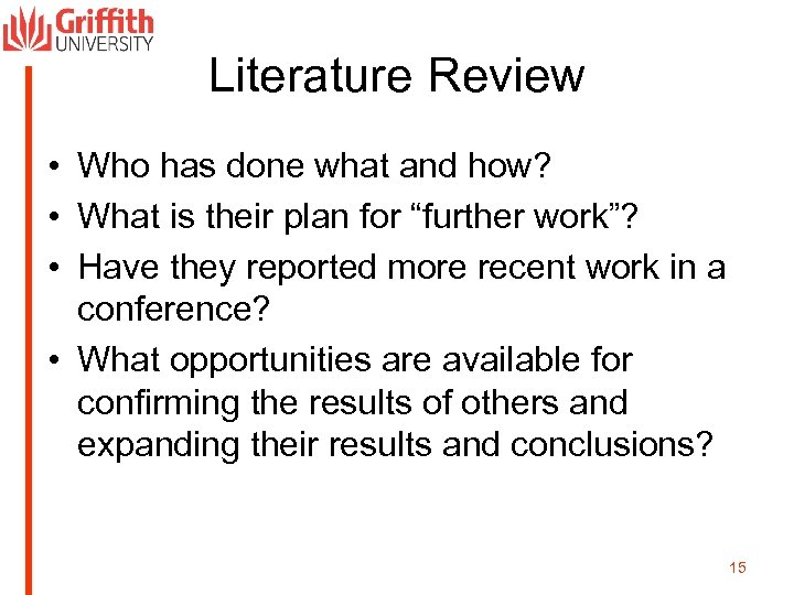 Literature Review • Who has done what and how? • What is their plan