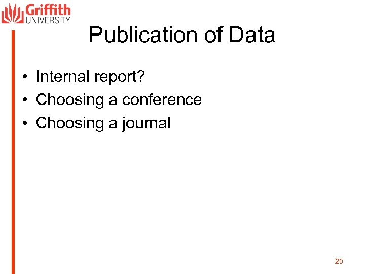 Publication of Data • Internal report? • Choosing a conference • Choosing a journal